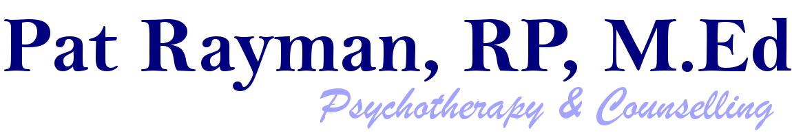 Pat Rayman, M.Ed., Clinical Member, Ontario Society of Psychotherapists Member, Ontario College of Teachers